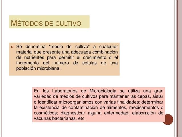 """MÉTODOS DE CULTIVO   Se denomina """"medio de cultivo"""" a cualquier    material que presente una adecuada combinación    de n..."""