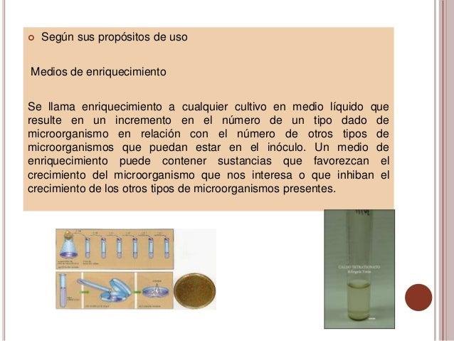    Según sus propósitos de usoMedios de enriquecimientoSe llama enriquecimiento a cualquier cultivo en medio líquido quer...
