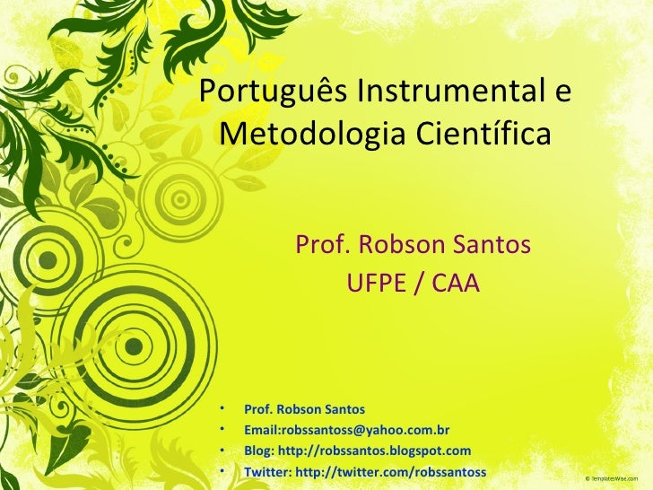 Português Instrumental e Metodologia Científica Prof. Robson Santos UFPE / CAA <ul><li>Prof. Robson Santos </li></ul><ul><...