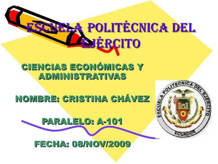 ESCUELA   POLITÉCNICA DEL EJÉRCITO CIENCIAS ECONÓMICAS Y ADMINISTRATIVAS NOMBRE: CRISTINA CHÁVEZ PARALELO: A-101 FECHA: 08...