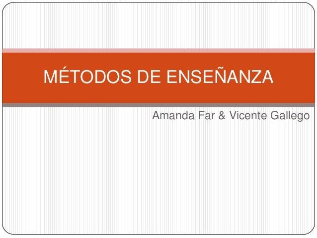 Amanda Far & Vicente Gallego MÉTODOS DE ENSEÑANZA