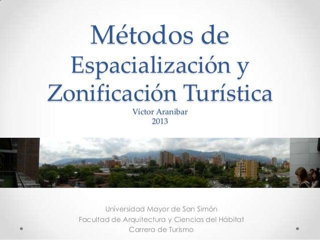 Métodos de Espacialización y Zonificación Turística Víctor Aranibar 2013 Universidad Mayor de San Simón Facultad de Arquit...