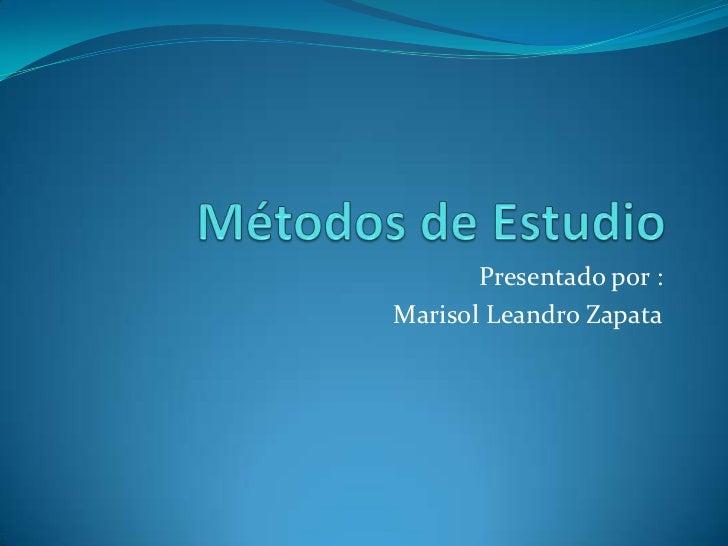 Métodos de Estudio <br />Presentado por :<br />Marisol Leandro Zapata<br />