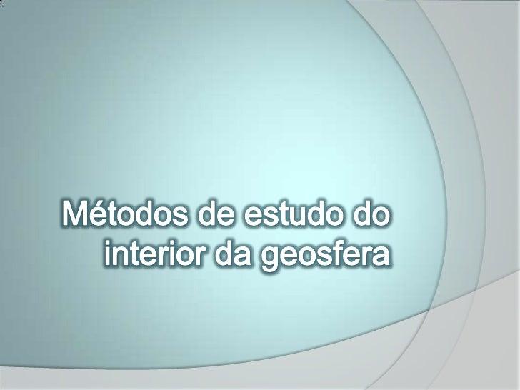 Métodos de estudo do interior da geosfera<br />