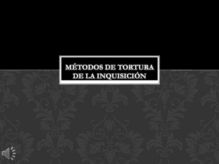 MÉTODOS DE TORTURA DE LA INQUISICIÓN