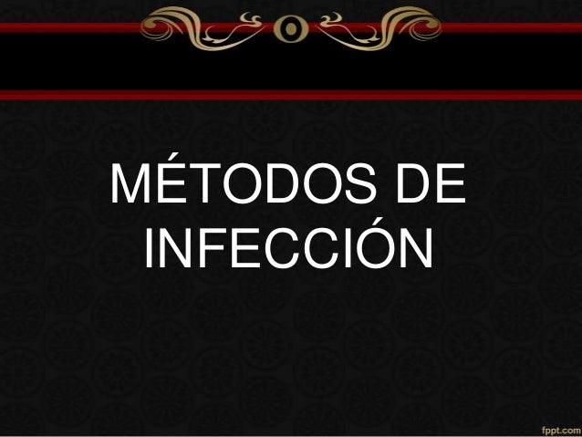 MÉTODOS DE INFECCIÓN