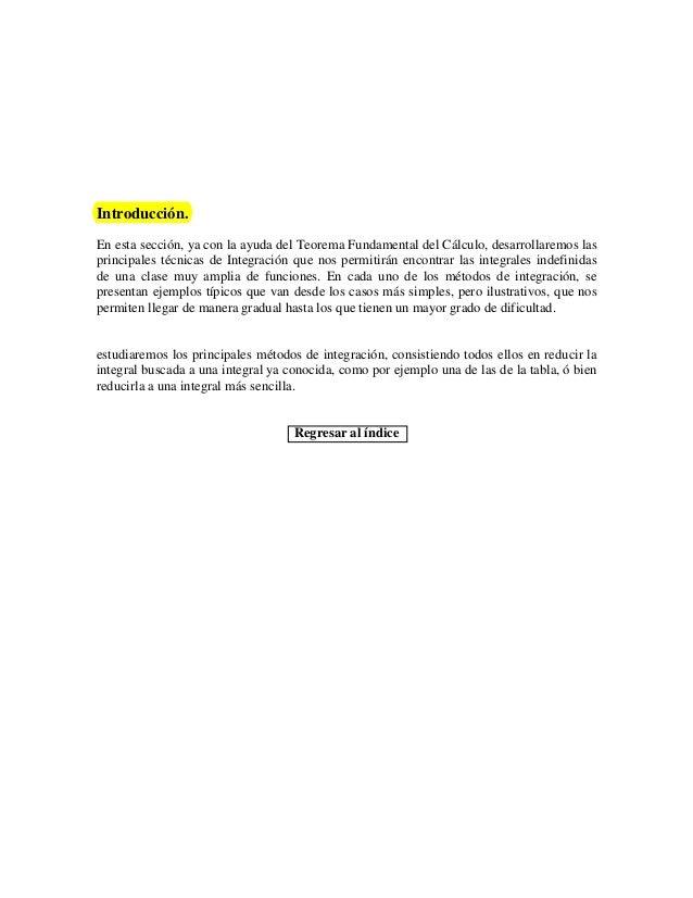 Introducción.En esta sección, ya con la ayuda del Teorema Fundamental del Cálculo, desarrollaremos lasprincipales técnicas...
