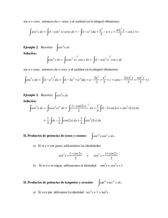 sea u = cosx, entonces du = -senx, y al sustituir en la integral obtenemos:                                               ...