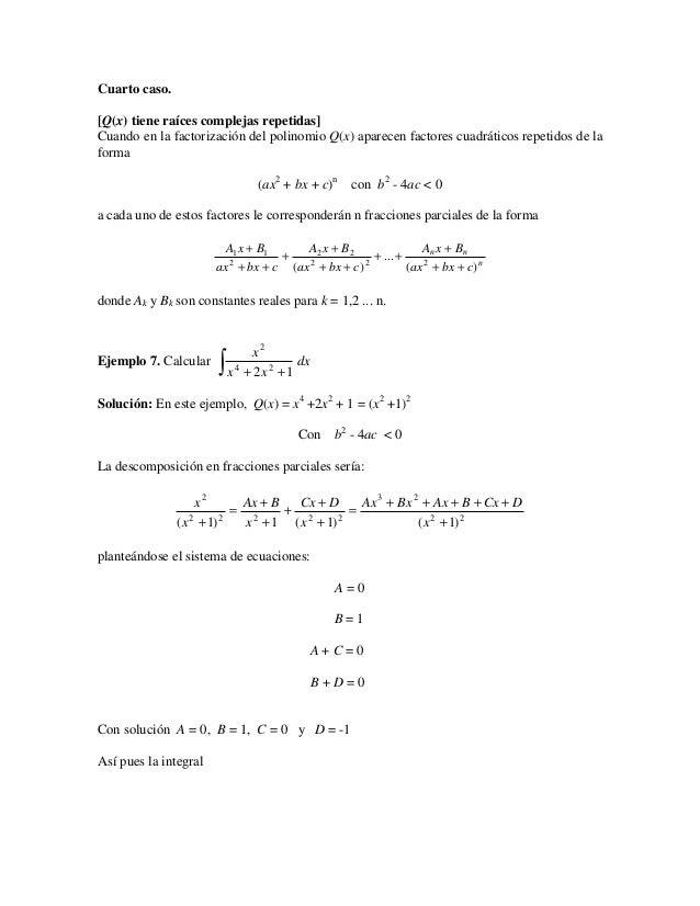 Cuarto caso.[Q(x) tiene raíces complejas repetidas]Cuando en la factorización del polinomio Q(x) aparecen factores cuadrát...