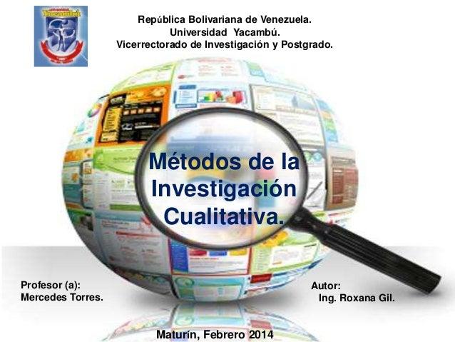 República Bolivariana de Venezuela. Universidad Yacambú. Vicerrectorado de Investigación y Postgrado.  Métodos de la Inves...