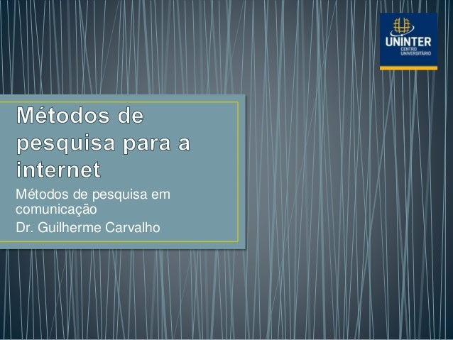 Métodos de pesquisa em comunicação Dr. Guilherme Carvalho