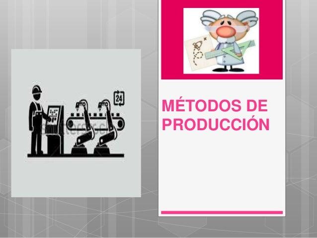 MÉTODOS DE PRODUCCIÓN