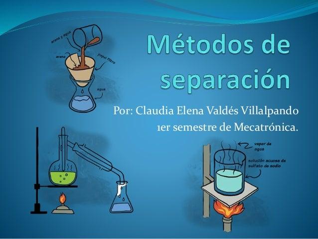 Por: Claudia Elena Valdés Villalpando 1er semestre de Mecatrónica.