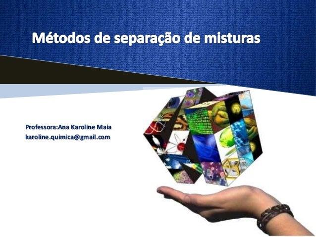 Professora:Ana Karoline Maiakaroline.quimica@gmail.com