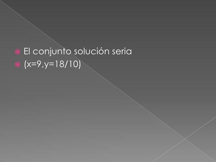 El conjunto solución seria <br />(x=9,y=18/10)<br />