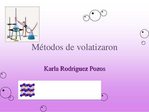 Métodos de volatizaron Karla Rodriguez Pozos