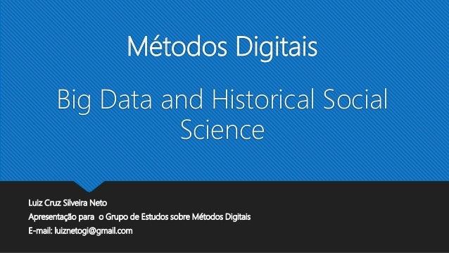 Métodos Digitais Big Data and Historical Social Science Luiz Cruz Silveira Neto Apresentação para o Grupo de Estudos sobre...