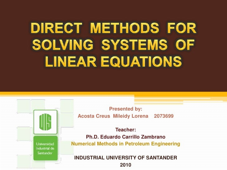 DIRECT  METHODS  FOR SOLVING  SYSTEMS  OF LINEAR EQUATIONS<br />Presented by:<br />Acosta CreusMileidy Lorena    2073699<b...