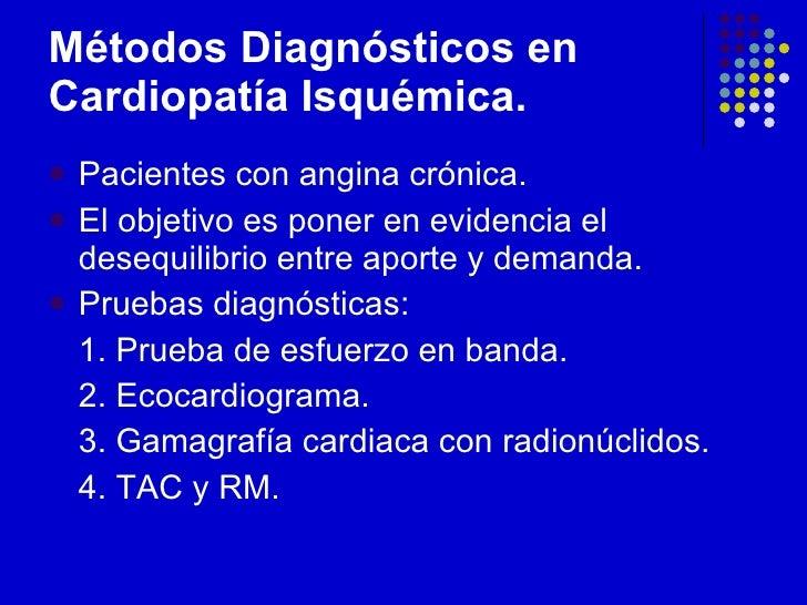 Métodos Diagnósticos en Cardiopatía Isquémica. <ul><li>Pacientes con angina crónica. </li></ul><ul><li>El objetivo es pone...