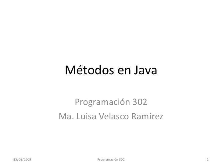 Métodos en Java<br />Programación 302<br />Ma. Luisa Velasco Ramírez<br />25/09/2009<br />1<br />Programación 302<br />