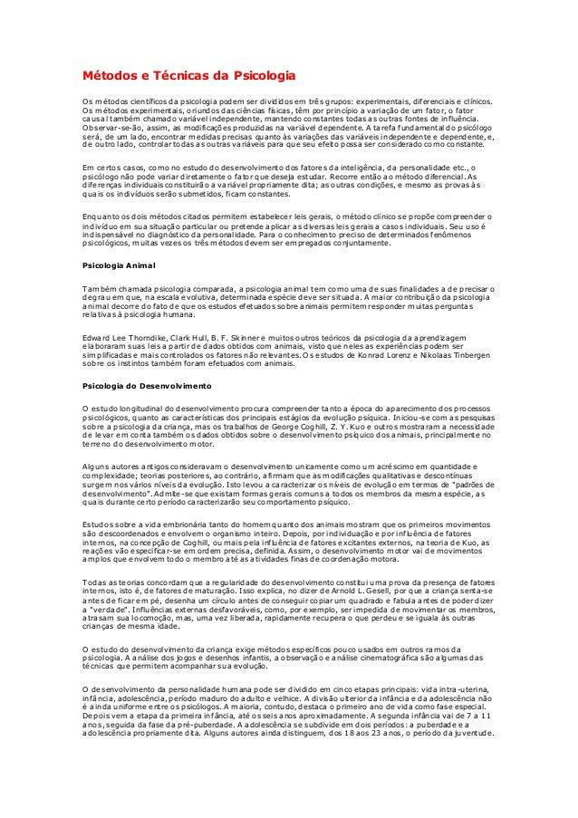 Métodos e Técnicas da Psicologia Os métodos científicos da psicologia podem ser divididos em três grupos: experimentais, d...
