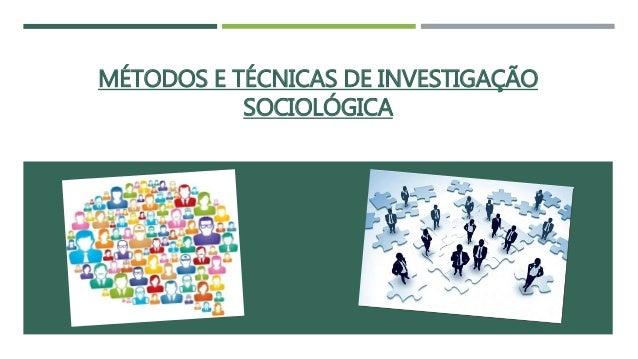 MÉTODOS E TÉCNICAS DE INVESTIGAÇÃO SOCIOLÓGICA