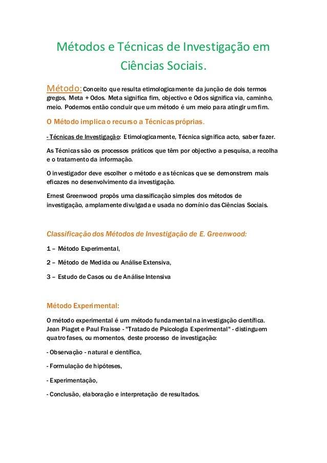 Métodos e Técnicas de Investigação em Ciências Sociais. Método:Conceito que resulta etimologicamente da junção de dois ter...