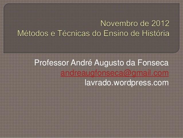 Professor André Augusto da Fonseca       andreaugfonseca@gmail.com             lavrado.wordpress.com