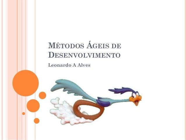 MÉTODOS ÁGEIS DEDESENVOLVIMENTOLeonardo A Alves