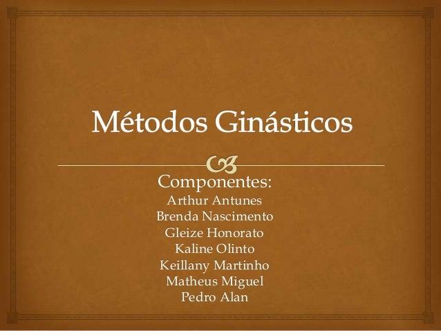 Componentes:  Arthur AntunesBrenda Nascimento  Gleize Honorato   Kaline Olinto Keillany Martinho  Matheus Miguel    Pedro ...