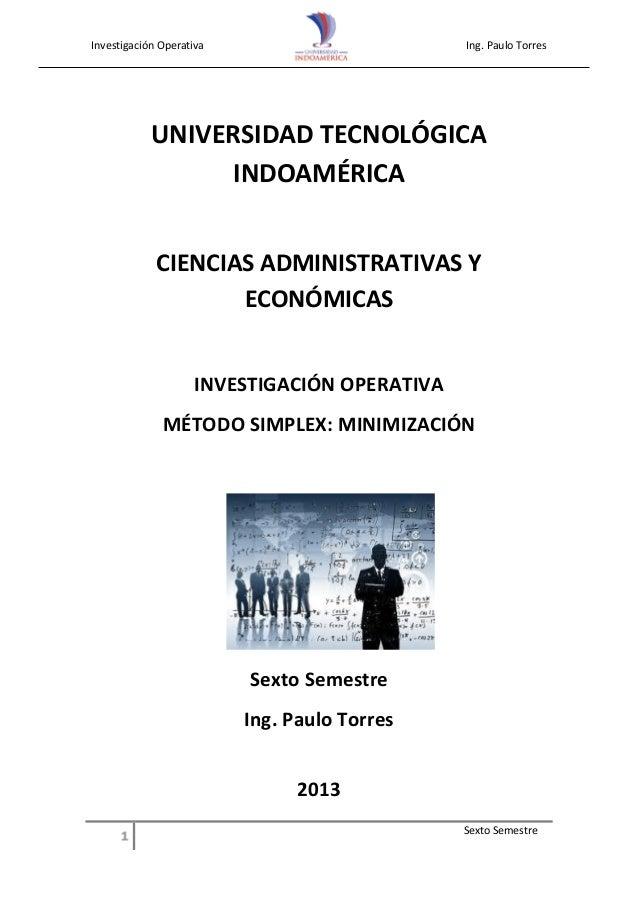 Investigación Operativa Ing. Paulo Torres Sexto Semestre UNIVERSIDAD TECNOLÓGICA INDOAMÉRICA CIENCIAS ADMINISTRATIVAS Y EC...