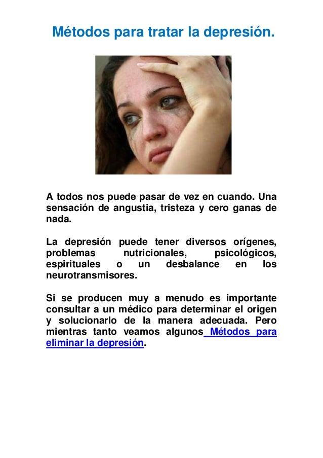 Métodos para tratar la depresión. A todos nos puede pasar de vez en cuando. Una sensación de angustia, tristeza y cero gan...