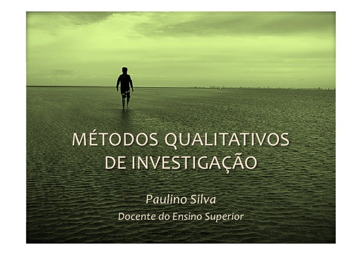 MÉTODOS  QUALITATIVOS    DE INVESTIGAÇÃO               Paulino Silva       Docente do Ensino Superior...