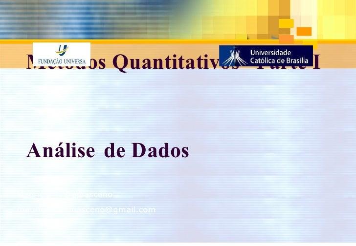 Métodos Quantitativos –Parte I  Análise   de Dados Maurício T. Damasceno [email_address]