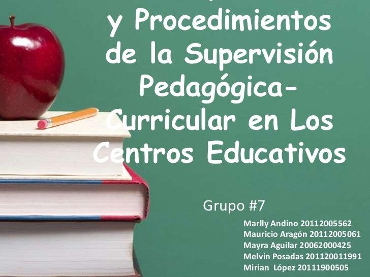 y Procedimientos de la Supervisión   Pedagógica- Curricular en LosCentros Educativos       Grupo #7            Marlly Andi...