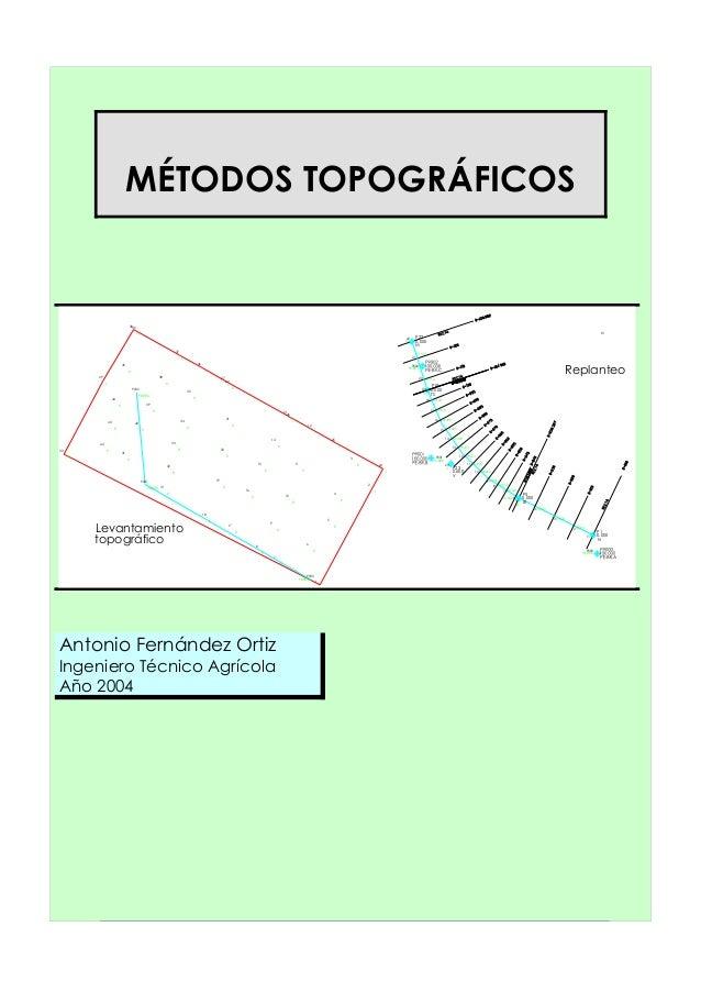 Levantamiento topográfico MÉTODOS TOPOGRÁFICOS Antonio Fernández Ortiz Ingeniero Técnico Agrícola Año 2004 1 L I 44 R 9001...