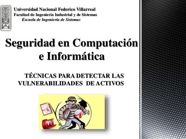 TÉCNICAS PARA DETECTAR LAS VULNERABILIDADES DE ACTIVOS Seguridad en Computación e Informática Universidad Nacional Federic...