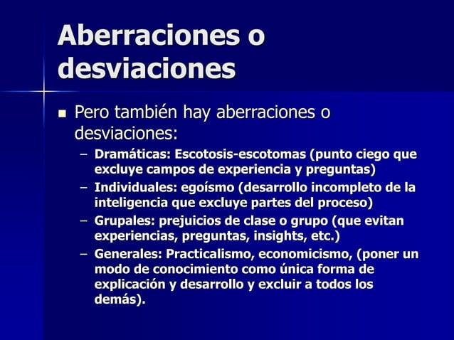 Aberraciones o desviaciones  Pero también hay aberraciones o desviaciones: – Dramáticas: Escotosis-escotomas (punto ciego...