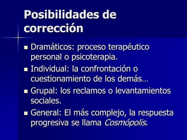 Posibilidades de corrección  Dramáticos: proceso terapéutico personal o psicoterapia.  Individual: la confrontación o cu...