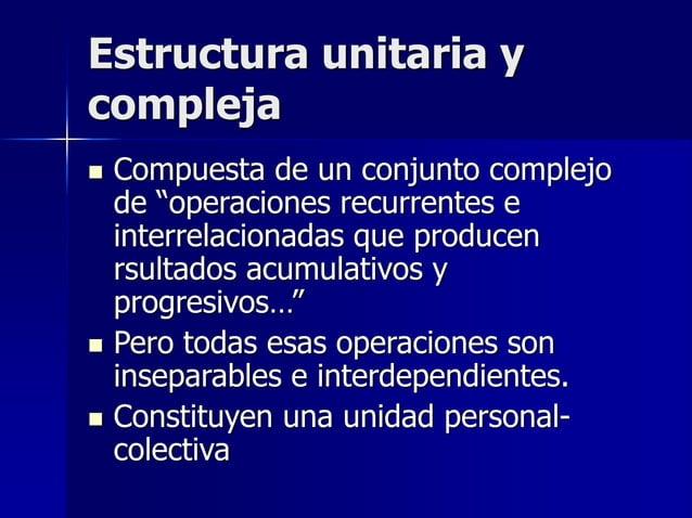"""Estructura unitaria y compleja  Compuesta de un conjunto complejo de """"operaciones recurrentes e interrelacionadas que pro..."""