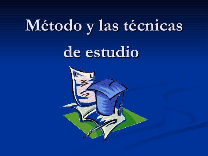 Método y las técnicas de estudio
