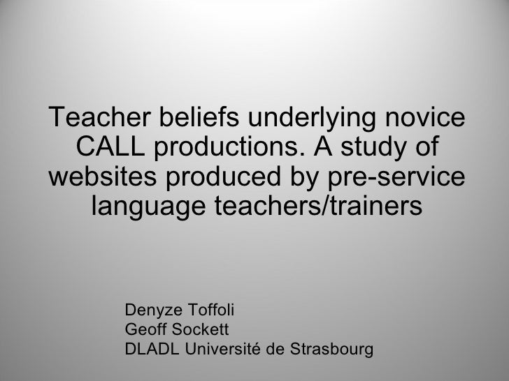Teacher beliefs underlying novice CALL productions. A study of websites produced by pre-service language teachers/trainers...
