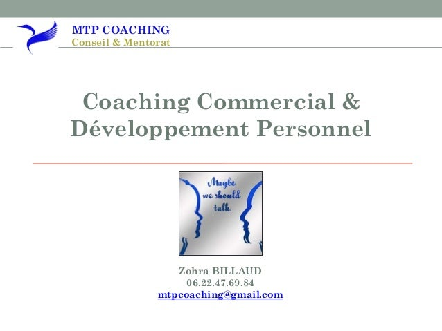 MTP COACHING Conseil & Mentorat Coaching Commercial & Développement Personnel Zohra BILLAUD 06.22.47.69.84 mtpcoaching@gma...