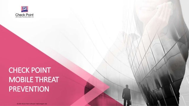 ©2015 Check Point Software Technologies Ltd. CHECK POINT MOBILE THREAT PREVENTION