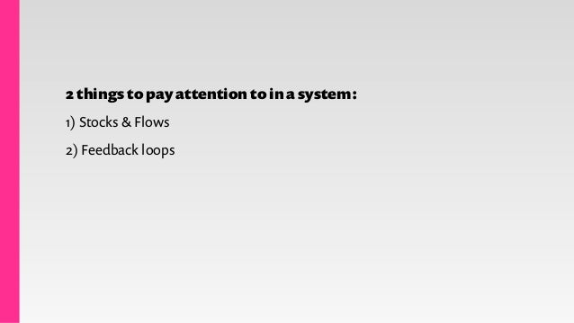 1)Stocks & Flows inflow outflow information feedback, control stock Conversion, churn rates
