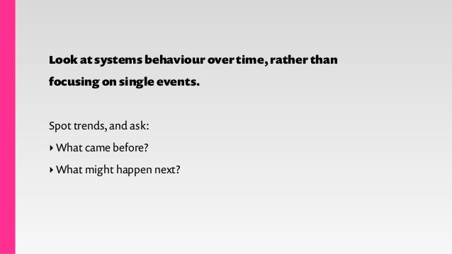 Model systems through a collaborative process. Make changes in system behaviour visible. Look for trends, rather than focu...