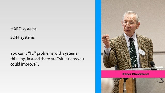 Systems exhibit purposeful behaviour over time. Systems get 'soft', unpredictable once humans are involved.