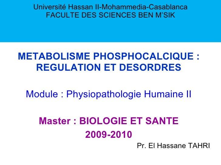 Université Hassan II-Mohammedia-Casablanca FACULTE DES SCIENCES BEN M'SIK METABOLISME PHOSPHOCALCIQUE : REGULATION ET DESO...
