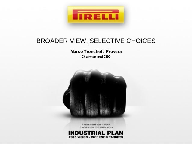 BROADER VIEW, SELECTIVE CHOICES Marco Tronchetti Provera Chairman and CEO