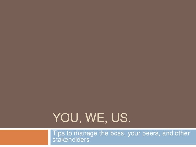 YOU, WE, US. Tips to manage the boss, your peers, and other stakeholders